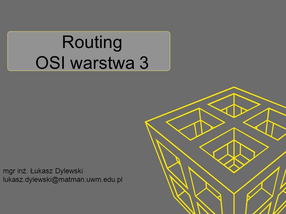 Routing dynamiczny – stanu łącza Routery tworzą pełny obraz sieci Wszystkie routery mają identyczny obraz sieci Aktualizacje wyzwalane zdarzeniami Zastosowanie w dużych i hierarchicznych sieciach Administrator musi posiadać dużą wiedzę Szybka zbieżność Protokoły routingu stanu łącza, np.