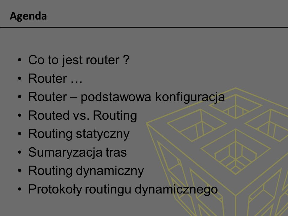 Router - logowanie Tryby pracy routera: tryb użytkownika –Router> tryb uprzywilejowany –Router# tryb konfiguracji –Router(config)# tryb ROM monitor –ROMMON> tryb Boot ROM –Router(boot)>