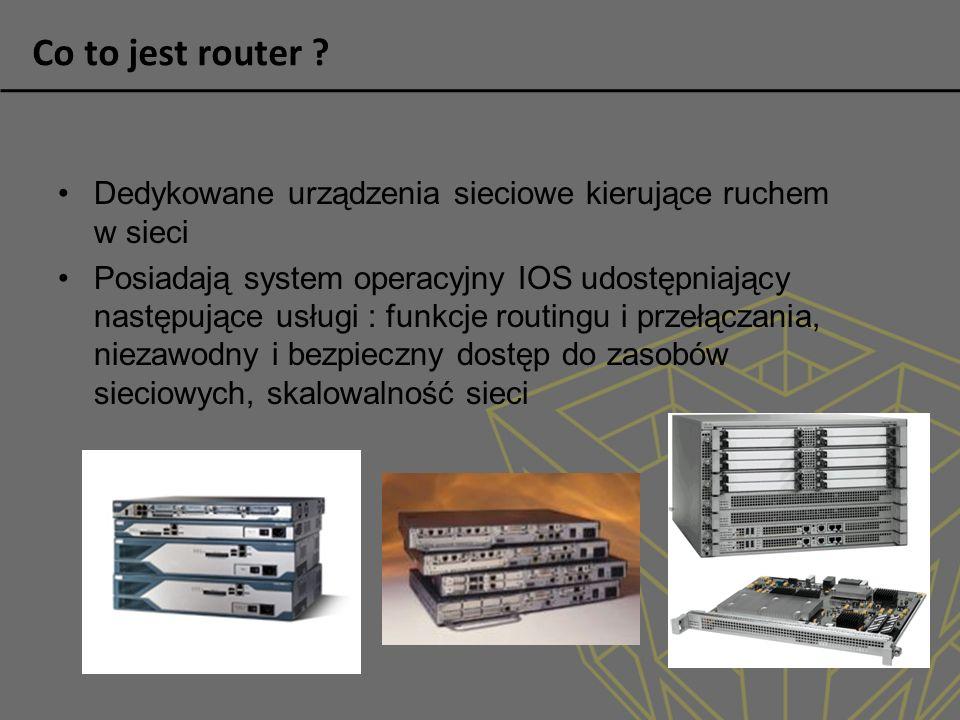 Router - ważne Polecenia: interpreter poleceń, listowanie poleceń, autouzupełnianie poleceń, polecenia konfiguracji, opisu, debugowania … Tablice na routerze: tablica sąsiadów, tablica topologii, tablica routingu.