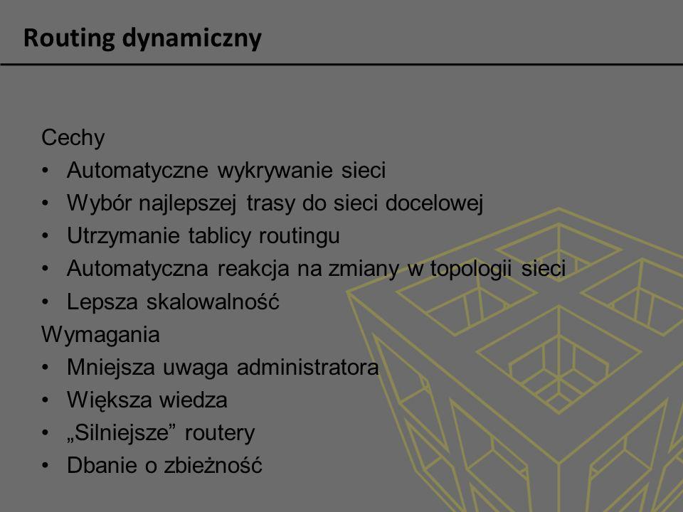 Cechy Automatyczne wykrywanie sieci Wybór najlepszej trasy do sieci docelowej Utrzymanie tablicy routingu Automatyczna reakcja na zmiany w topologii s