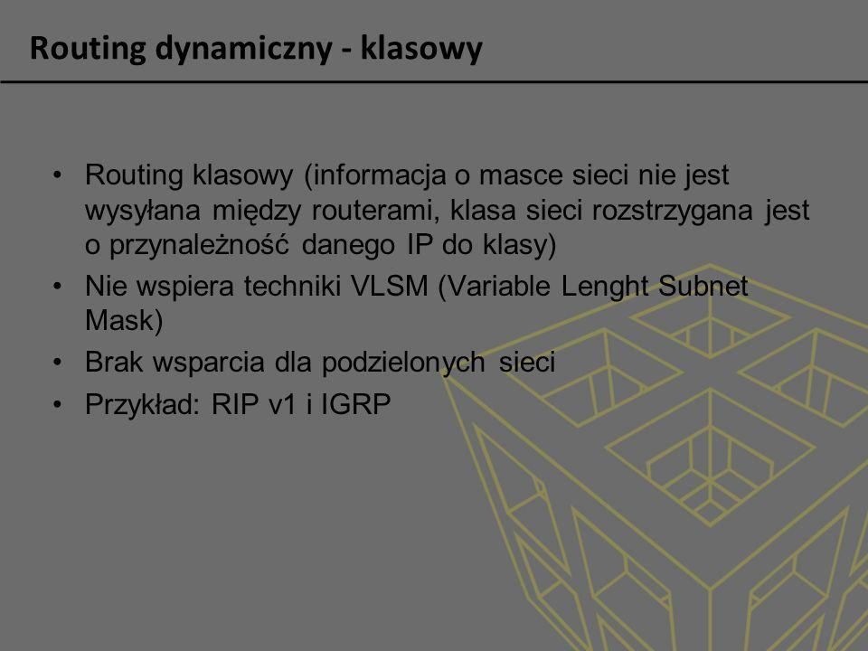 Routing dynamiczny - klasowy Routing klasowy (informacja o masce sieci nie jest wysyłana między routerami, klasa sieci rozstrzygana jest o przynależno