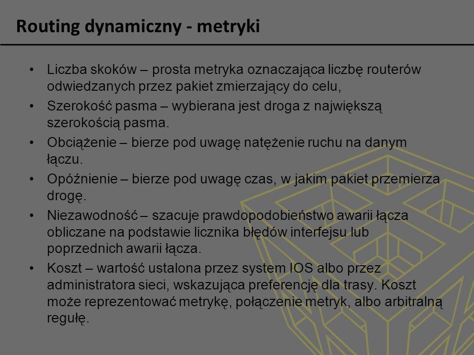 Routing dynamiczny - metryki Liczba skoków – prosta metryka oznaczająca liczbę routerów odwiedzanych przez pakiet zmierzający do celu, Szerokość pasma