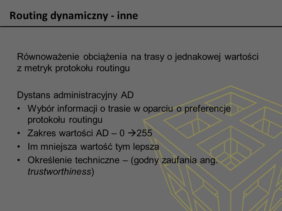 Routing dynamiczny - inne Równoważenie obciążenia na trasy o jednakowej wartości z metryk protokołu routingu Dystans administracyjny AD Wybór informac