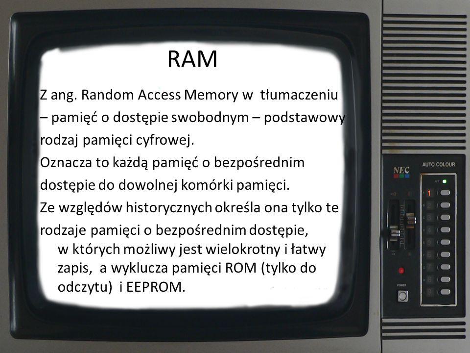 W pamięci RAM przechowywane są aktualnie wykonywane programy i dane dla tych programów oraz wyniki ich pracy.