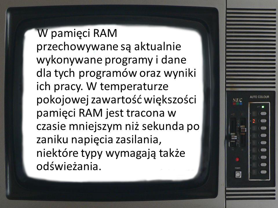 W pamięci RAM przechowywane są aktualnie wykonywane programy i dane dla tych programów oraz wyniki ich pracy. W temperaturze pokojowej zawartość więks
