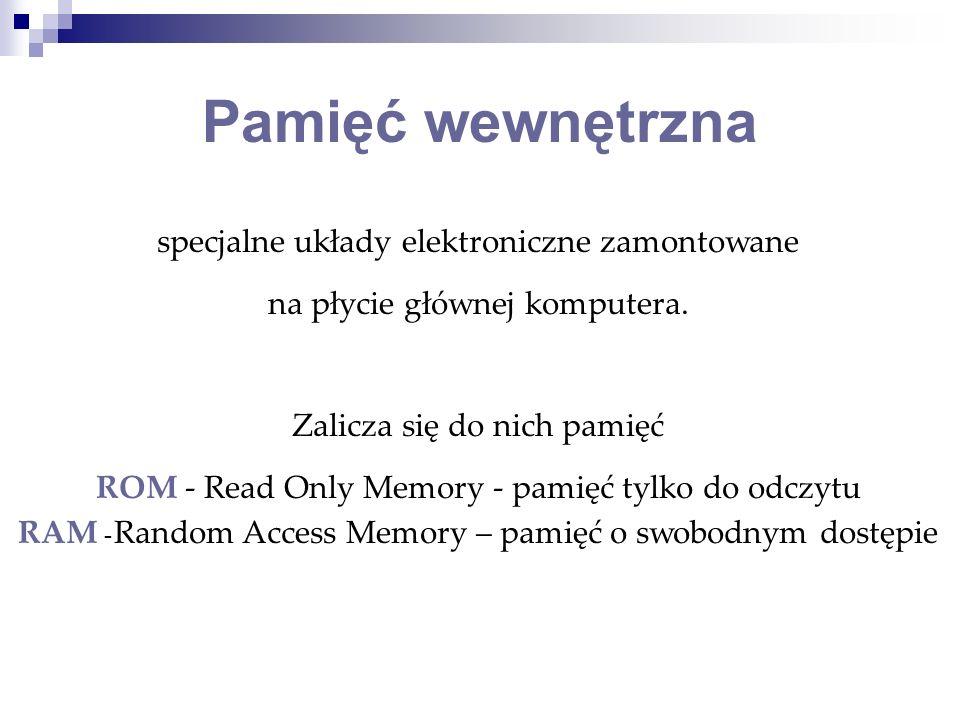 specjalne układy elektroniczne zamontowane na płycie głównej komputera. Zalicza się do nich pamięć ROM - Read Only Memory - pamięć tylko do odczytu RA