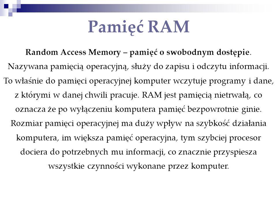 Pamięć RAM Random Access Memory – pamięć o swobodnym dostępie. Nazywana pamięcią operacyjną, służy do zapisu i odczytu informacji. To właśnie do pamię