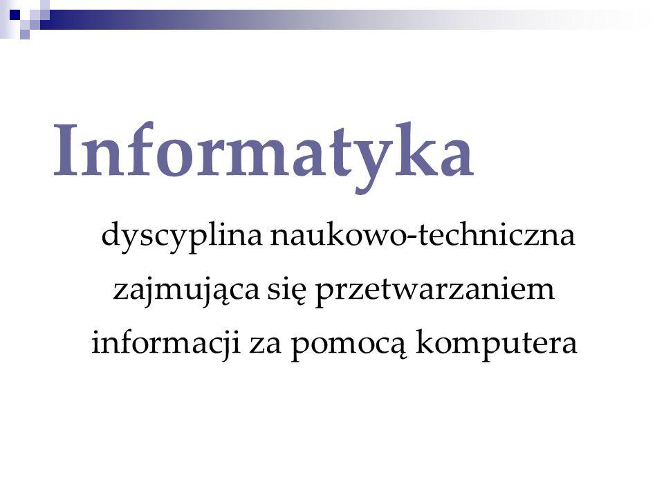 Informatyka dyscyplina naukowo-techniczna zajmująca się przetwarzaniem informacji za pomocą komputera