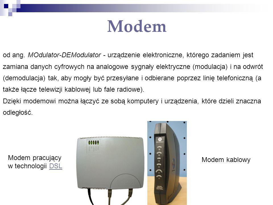 Modem od ang. MOdulator-DEModulator - urządzenie elektroniczne, którego zadaniem jest zamiana danych cyfrowych na analogowe sygnały elektryczne (modul
