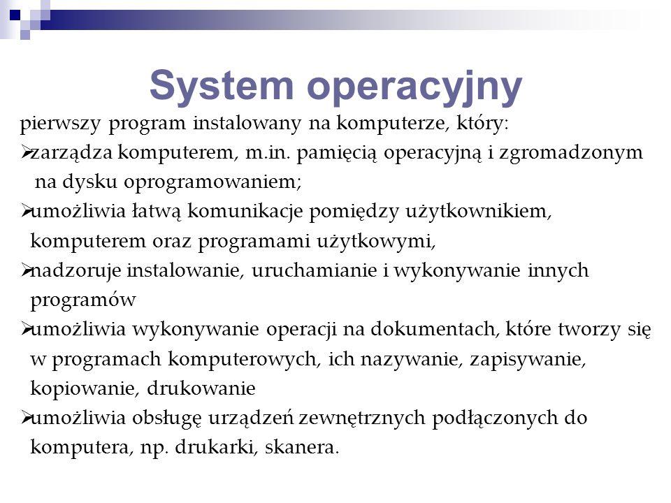 pierwszy program instalowany na komputerze, który: zarządza komputerem, m.in. pamięcią operacyjną i zgromadzonym na dysku oprogramowaniem; umożliwia ł