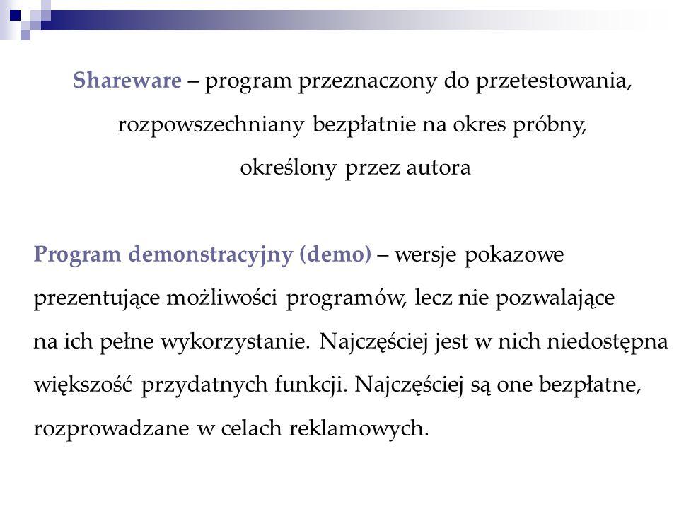 Shareware – program przeznaczony do przetestowania, rozpowszechniany bezpłatnie na okres próbny, określony przez autora Program demonstracyjny (demo)