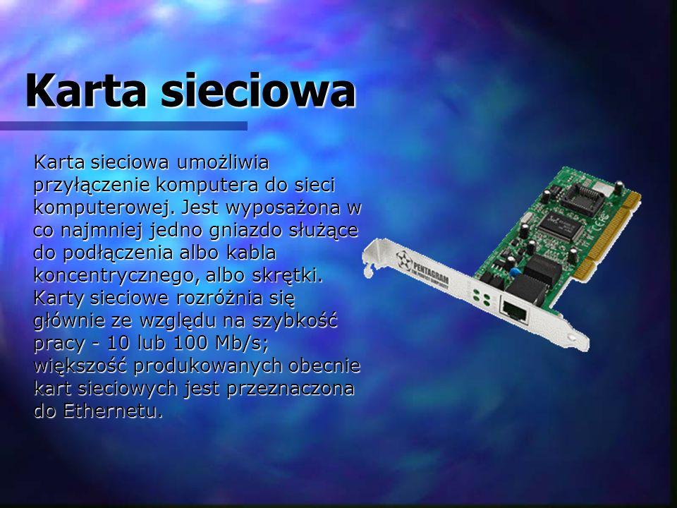 Karta sieciowa Karta sieciowa umożliwia przyłączenie komputera do sieci komputerowej. Jest wyposażona w co najmniej jedno gniazdo służące do podłączen
