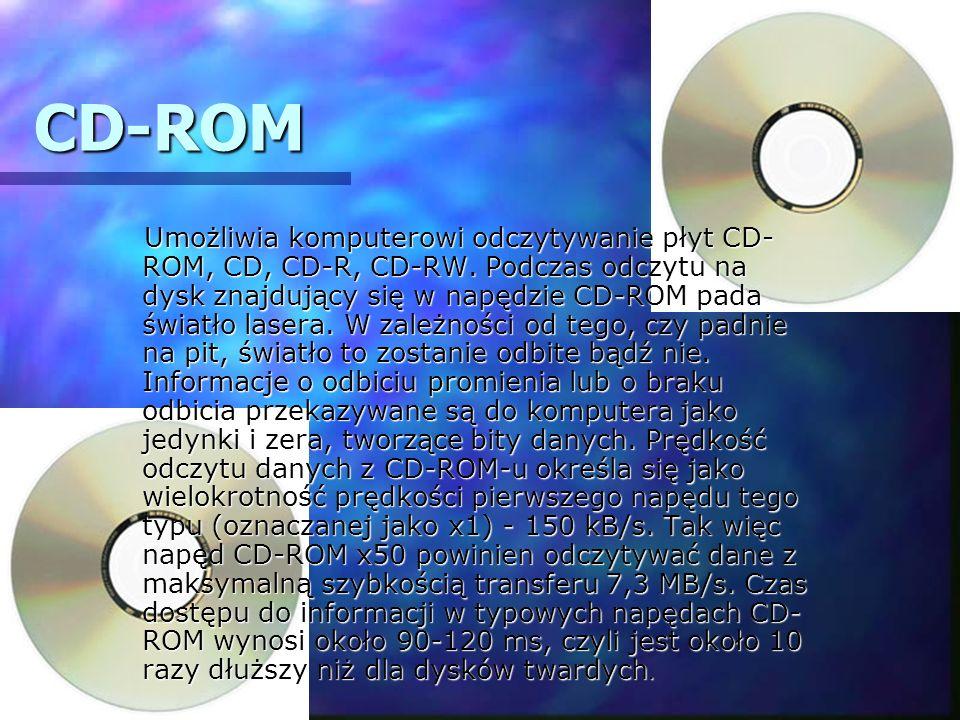 CD-ROM Umożliwia komputerowi odczytywanie płyt CD- ROM, CD, CD-R, CD-RW. Podczas odczytu na dysk znajdujący się w napędzie CD-ROM pada światło lasera.
