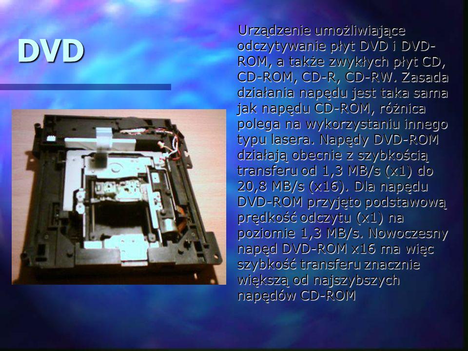 DVD Urządzenie umożliwiające odczytywanie płyt DVD i DVD- ROM, a także zwykłych płyt CD, CD-ROM, CD-R, CD-RW. Zasada działania napędu jest taka sama j