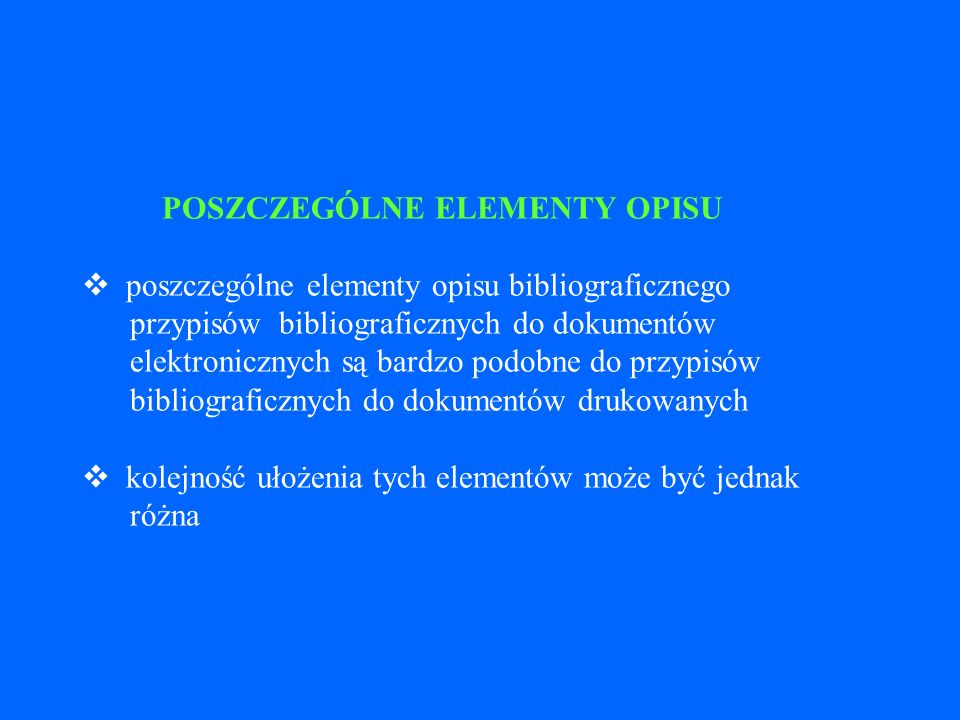 OGÓLNE ZASADY SPORZĄDZANIA PRZYPISÓW BIBLIOGRAFICZNYCH DO DOKUMENTÓW ELEKTRONICZNYCH Podstawa opisu Kolejność elementów opisu Język i pisownia Transliteracja Skróty Wyróżnienia graficzne i interpunkcja Uzupełnienia i sprostowania