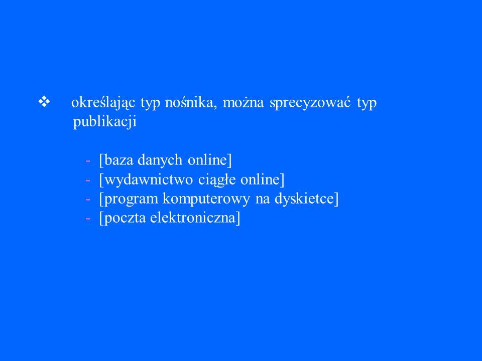 Tytuł i dodatki do tytułu (np. podtytuł) Typ nośnika typ nośnika elektronicznego należy podawać w nawiasach kwadratowych po tytule zaleca się stosowan