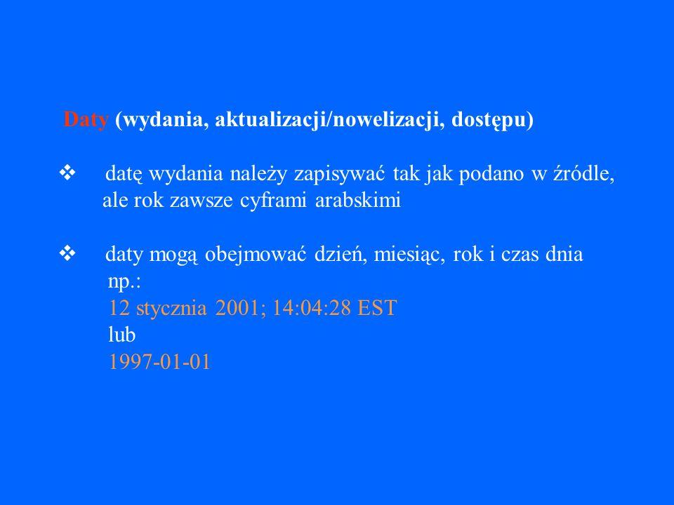 Miejsce wydania (produkcji) w dokumentach elektronicznych dostępnych wyłącznie poprzez sieć dopuszcza się pomijanie miejsca wydania, jeżeli tego elementu nie można ustalić na podstawie innych informacji zawartych w źródle; w takich przypadkach należy jednak podawać lokalizację dokumentu w sieci np.: Dostępny w Internecie: http://ksiegarnia.pwn.pl/2024_pozycja.html Dostępny w World Wide Web: http://www.ap.krakow.pl/whk/ Nazwa wydawcy (producenta) Rok wydaniahttp://ksiegarnia.pwn.pl/2024_pozycja.htmlhttp://www.ap.krakow.pl/whk/