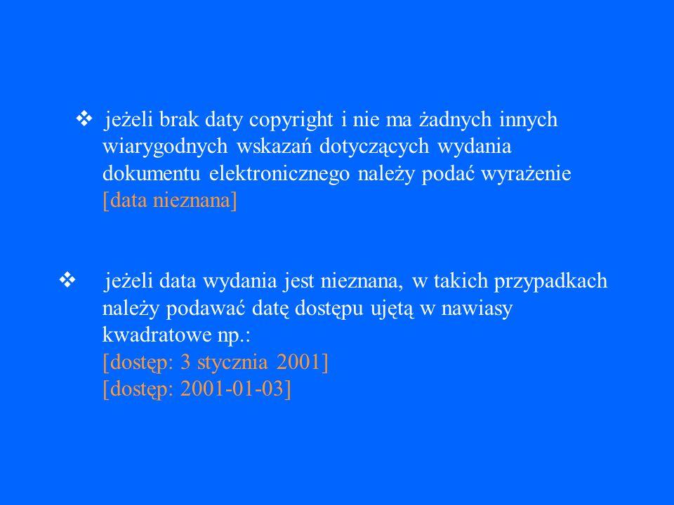 jeżeli dokument elektroniczny ukazuje się przez pewien okres i jego ukazywanie się nie jest zakończone, należy podać datę początkową uzupełnioną łącznikiem i jedną spacją np.: luty 2001-.