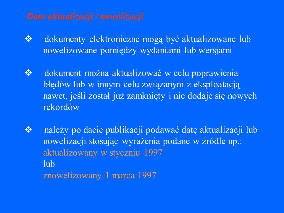 jeżeli brak daty copyright i nie ma żadnych innych wiarygodnych wskazań dotyczących wydania dokumentu elektronicznego należy podać wyrażenie [data nieznana] jeżeli data wydania jest nieznana, w takich przypadkach należy podawać datę dostępu ujętą w nawiasy kwadratowe np.: [dostęp: 3 stycznia 2001] [dostęp: 2001-01-03]