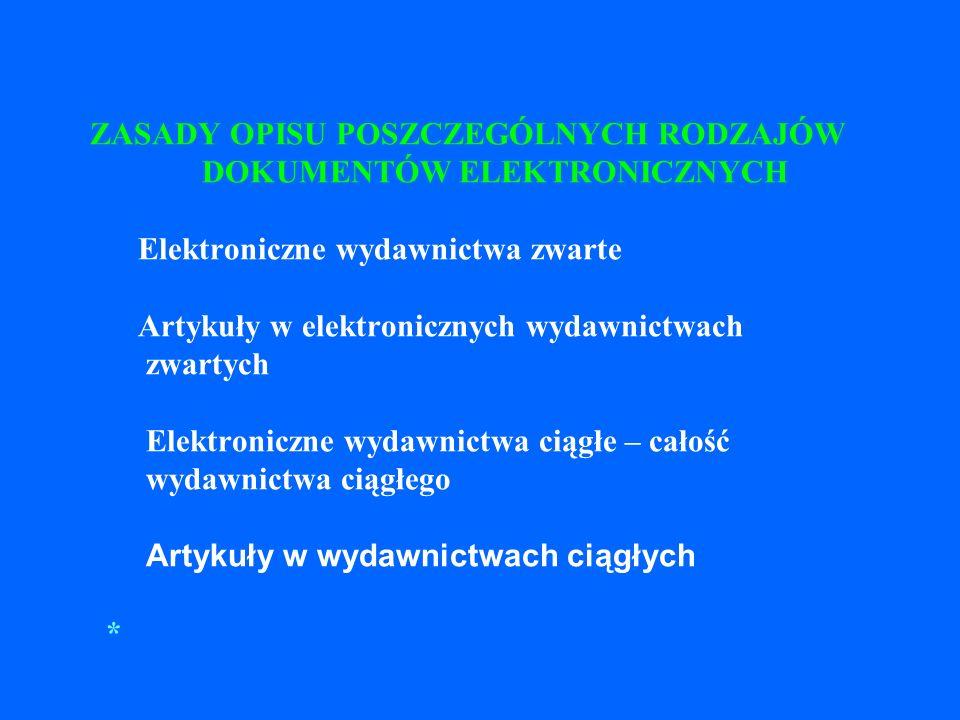 Warunki dostępu należy podać lokalizację dokumentu w sieci np.Dostępny w Internecie: http://ksiegarnia.pwn.pl/2024_pozycja.html Dostępny w World Wide