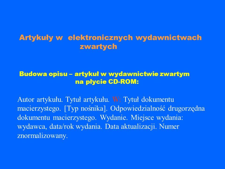 Przykład: KOPALIŃSKI, Władysław. Słownik wyrazów obcych i zwrotów obcojęzycznych. [CD-ROM]. Wersja 1.0.3.16. Łódź: PRO-media CD, 1998. ISBN 83-7231- 3