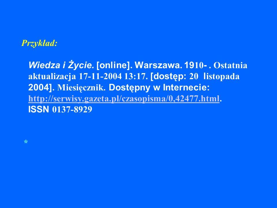 Elektroniczne wydawnictwa ciągłe – całość wydawnictwa Budowa opisu – wydawnictwo ciągłe dostępne w Internecie: Tytuł wydawnictwa ciągłego. Typ nośnika