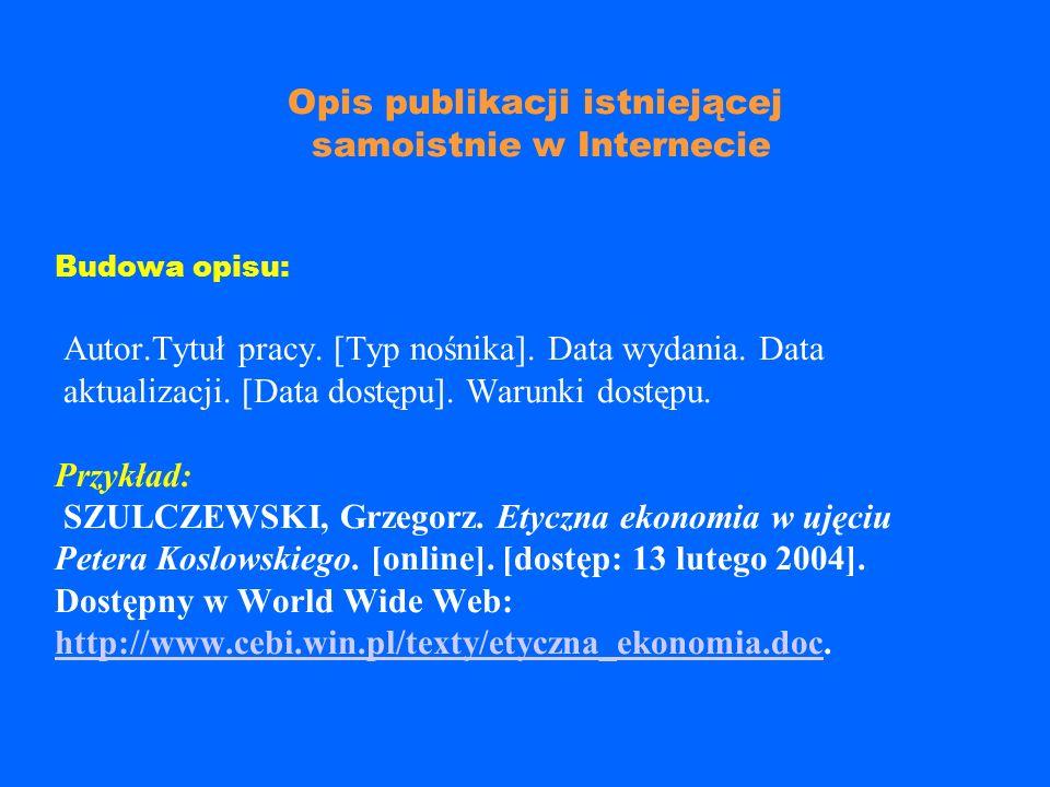 Przykład: BOREK, Piotr. Literatura staropolska w Internecie. W: Konspekt. [online]. 2001 nr 7. [dostęp : 12 lutego 2004]. Dostępny w Wor l d Wide Web: