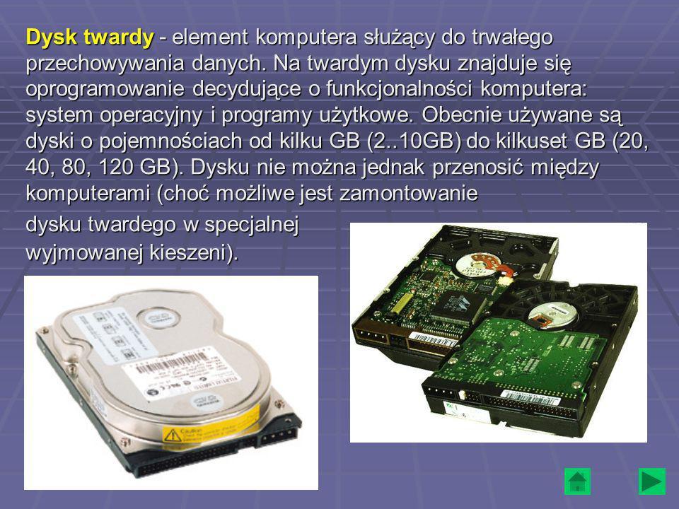 Dysk twardy - element komputera służący do trwałego przechowywania danych. Na twardym dysku znajduje się oprogramowanie decydujące o funkcjonalności k