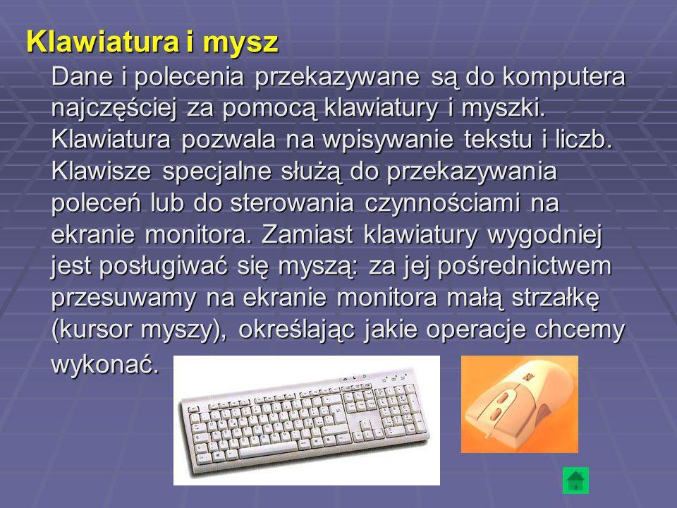 Klawiatura i mysz Dane i polecenia przekazywane są do komputera najczęściej za pomocą klawiatury i myszki. Klawiatura pozwala na wpisywanie tekstu i l