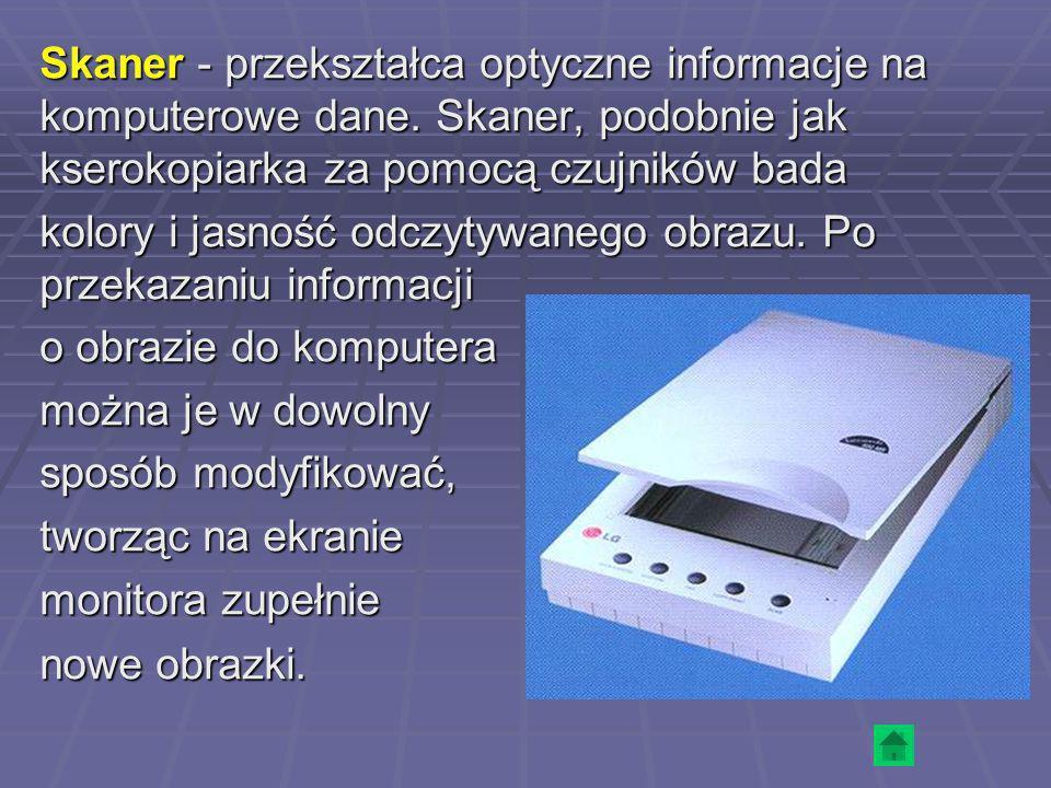Skaner - przekształca optyczne informacje na komputerowe dane. Skaner, podobnie jak kserokopiarka za pomocą czujników bada kolory i jasność odczytywan