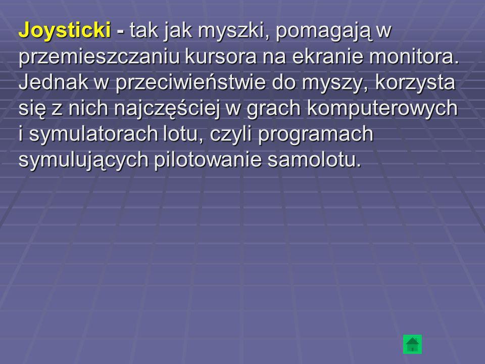 Joysticki - tak jak myszki, pomagają w przemieszczaniu kursora na ekranie monitora. Jednak w przeciwieństwie do myszy, korzysta się z nich najczęściej
