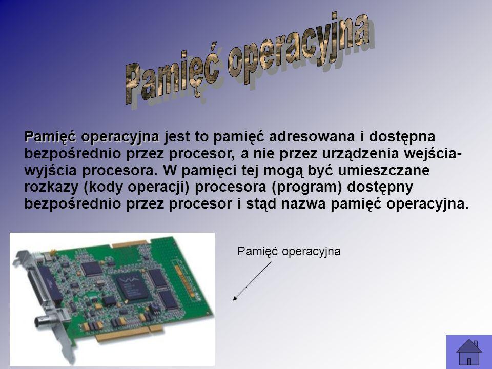 Pamięć operacyjna Pamięć operacyjna jest to pamięć adresowana i dostępna bezpośrednio przez procesor, a nie przez urządzenia wejścia- wyjścia procesor