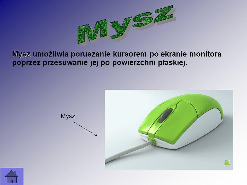 Mysz Mysz umożliwia poruszanie kursorem po ekranie monitora poprzez przesuwanie jej po powierzchni płaskiej. Mysz