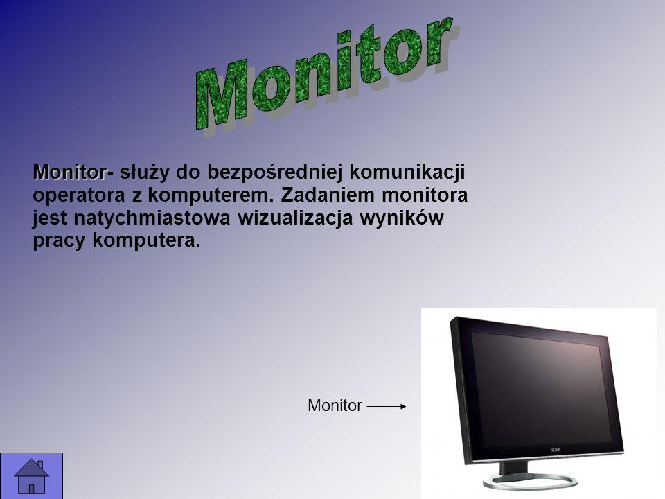 Monitor Monitor Monitor- służy do bezpośredniej komunikacji operatora z komputerem. Zadaniem monitora jest natychmiastowa wizualizacja wyników pracy k