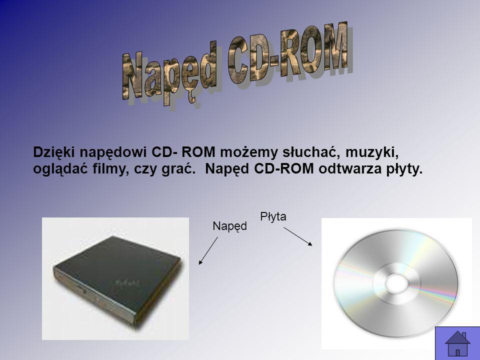 Dzięki napędowi CD- ROM możemy słuchać, muzyki, oglądać filmy, czy grać. Napęd CD-ROM odtwarza płyty. Napęd Płyta