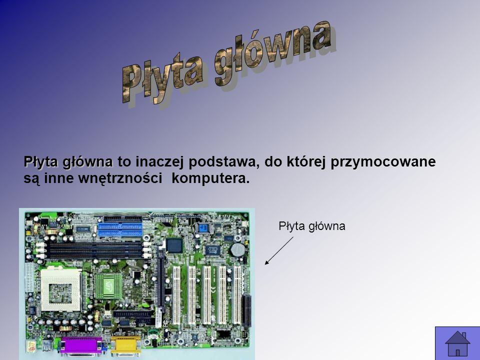 Płyta główna Płyta główna to inaczej podstawa, do której przymocowane są inne wnętrzności komputera. Płyta główna