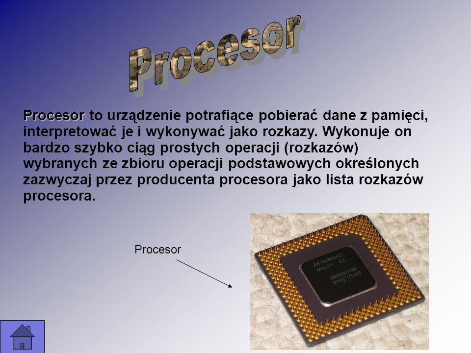 Procesor Procesor to urządzenie potrafiące pobierać dane z pamięci, interpretować je i wykonywać jako rozkazy. Wykonuje on bardzo szybko ciąg prostych