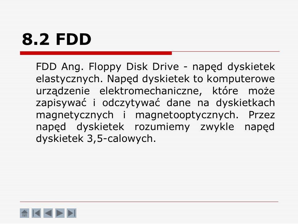 8.2 FDD FDD Ang. Floppy Disk Drive - napęd dyskietek elastycznych. Napęd dyskietek to komputerowe urządzenie elektromechaniczne, które może zapisywać