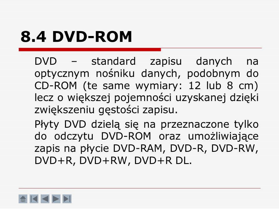 8.4 DVD-ROM DVD – standard zapisu danych na optycznym nośniku danych, podobnym do CD-ROM (te same wymiary: 12 lub 8 cm) lecz o większej pojemności uzy