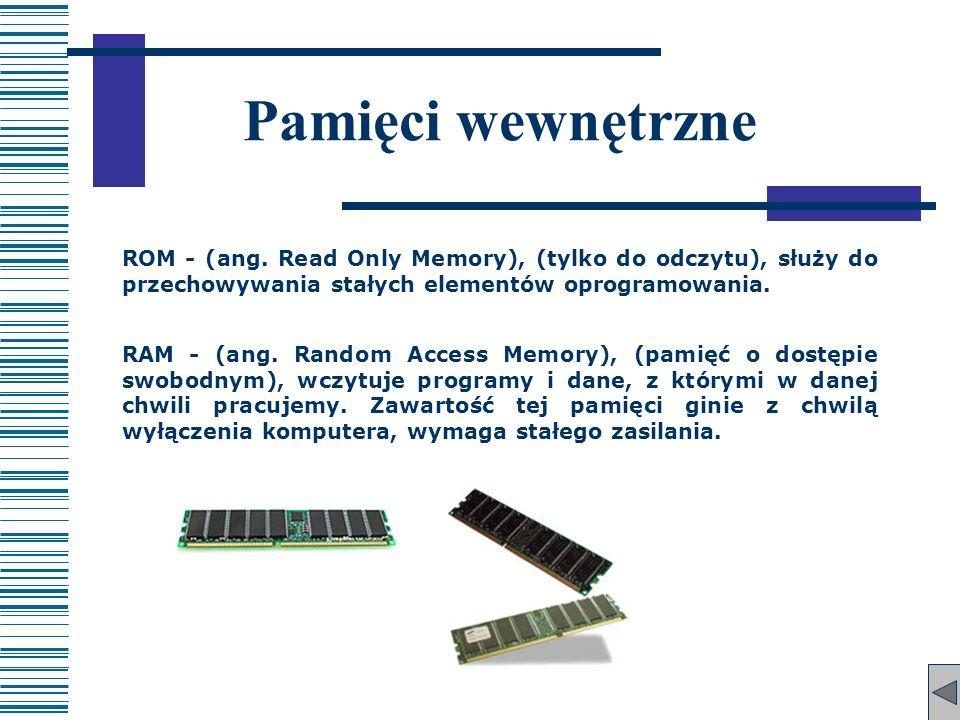 Pamięci wewnętrzne ROM - (ang. Read Only Memory), (tylko do odczytu), służy do przechowywania stałych elementów oprogramowania. RAM - (ang. Random Acc