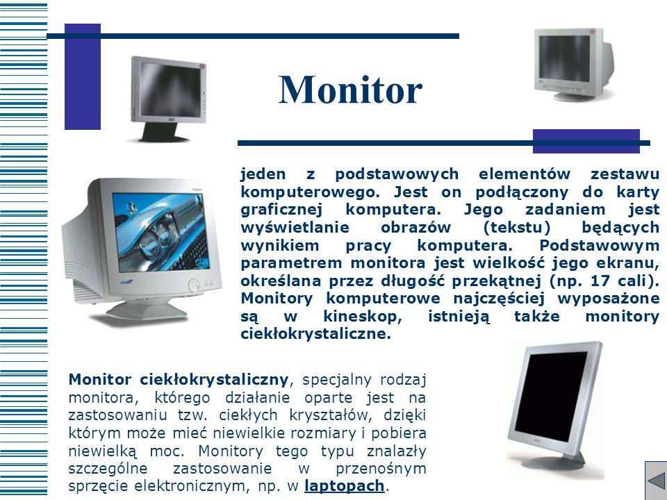 Monitor jeden z podstawowych elementów zestawu komputerowego. Jest on podłączony do karty graficznej komputera. Jego zadaniem jest wyświetlanie obrazó