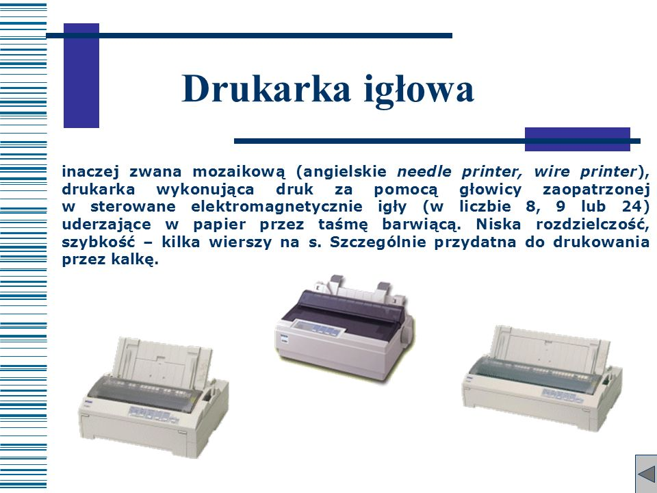 Drukarka igłowa inaczej zwana mozaikową (angielskie needle printer, wire printer), drukarka wykonująca druk za pomocą głowicy zaopatrzonej w sterowane