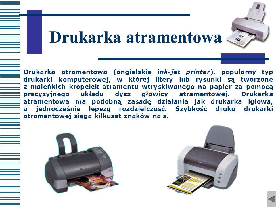 Drukarka atramentowa Drukarka atramentowa (angielskie ink-jet printer), popularny typ drukarki komputerowej, w której litery lub rysunki są tworzone z
