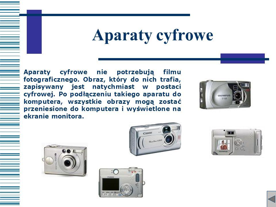 Aparaty cyfrowe Aparaty cyfrowe nie potrzebują filmu fotograficznego. Obraz, który do nich trafia, zapisywany jest natychmiast w postaci cyfrowej. Po