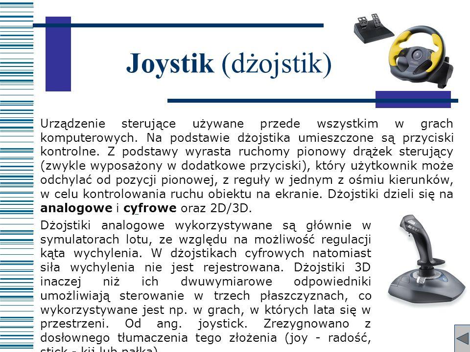 Joystik (dżojstik) Urządzenie sterujące używane przede wszystkim w grach komputerowych. Na podstawie dżojstika umieszczone są przyciski kontrolne. Z p