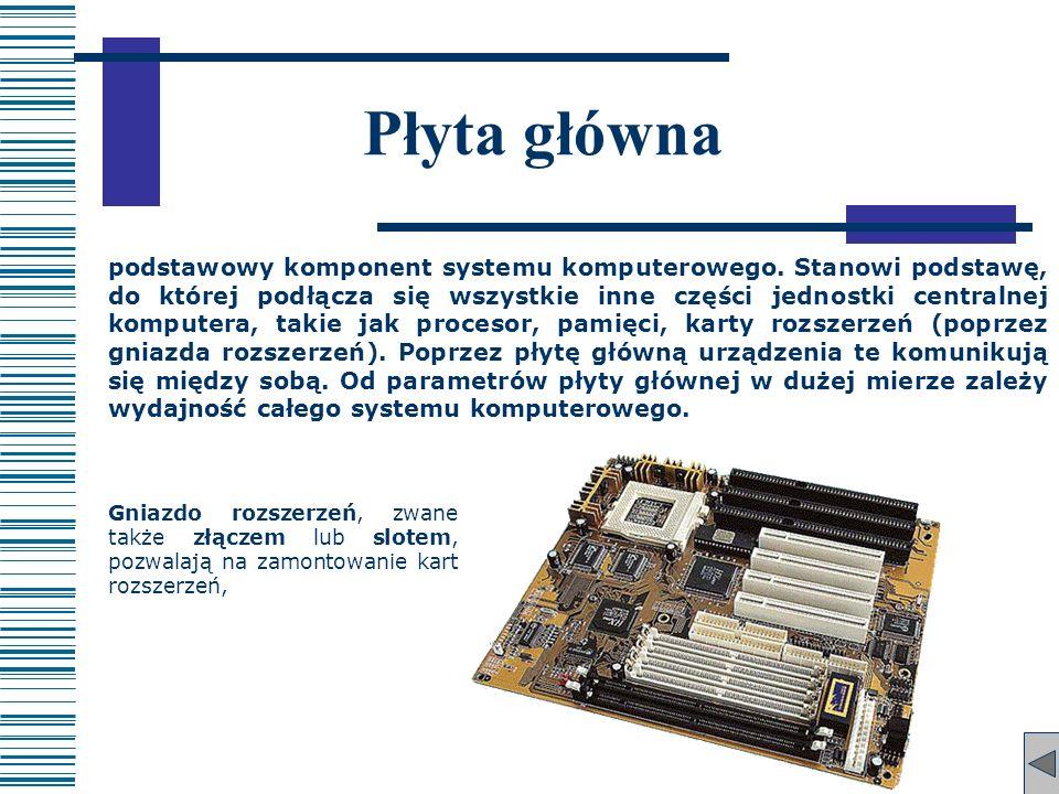 Płyta główna podstawowy komponent systemu komputerowego. Stanowi podstawę, do której podłącza się wszystkie inne części jednostki centralnej komputera