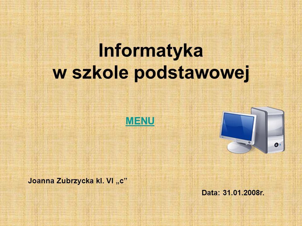 Informatyka w szkole podstawowej Joanna Zubrzycka kl. VI c Data: 31.01.2008r. MENU