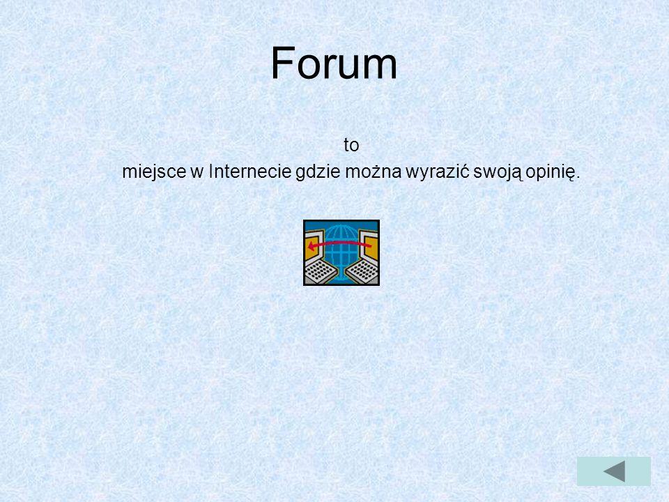 Forum to miejsce w Internecie gdzie można wyrazić swoją opinię.