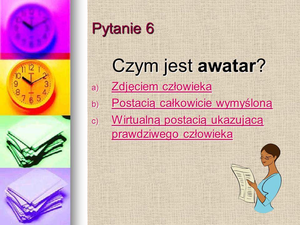 Pytanie 6 Czym jest awatar.