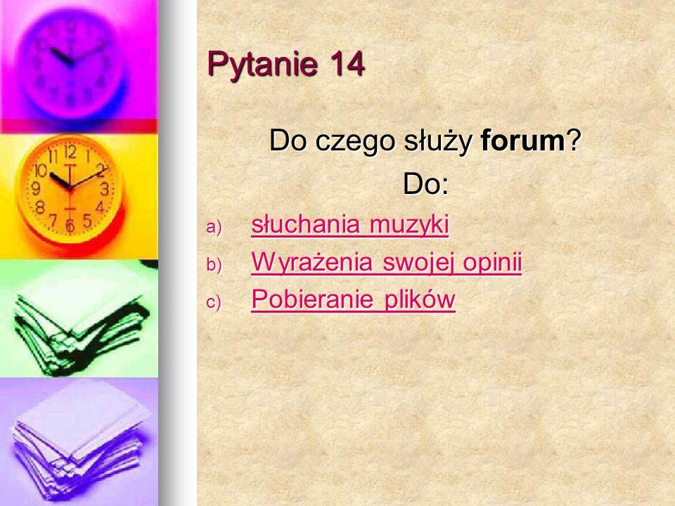 Pytanie 14 Do czego służy forum.